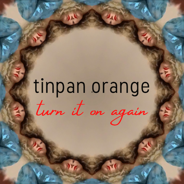 Tinpan Orange – Turn It On Again (artwork)_600x600