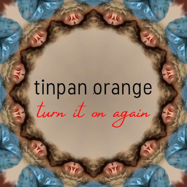 Tinpan Orange – Turn It On Again (artwork)_600x600